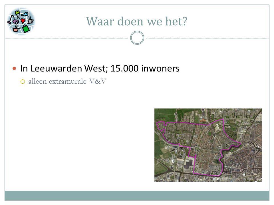 Waar doen we het In Leeuwarden West; 15.000 inwoners  alleen extramurale V&V