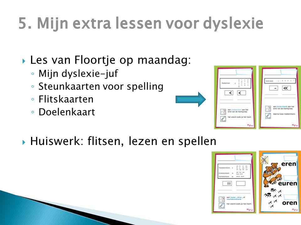  Les van Floortje op maandag: ◦ Mijn dyslexie-juf ◦ Steunkaarten voor spelling ◦ Flitskaarten ◦ Doelenkaart  Huiswerk: flitsen, lezen en spellen
