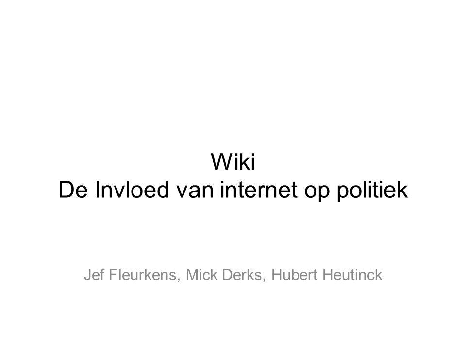 Wiki De Invloed van internet op politiek Jef Fleurkens, Mick Derks, Hubert Heutinck