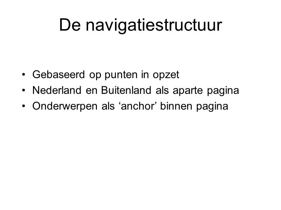 De navigatiestructuur Gebaseerd op punten in opzet Nederland en Buitenland als aparte pagina Onderwerpen als 'anchor' binnen pagina