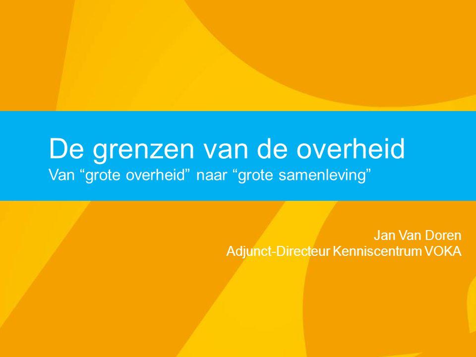 De grenzen van de overheid Van grote overheid naar grote samenleving Jan Van Doren Adjunct-Directeur Kenniscentrum VOKA