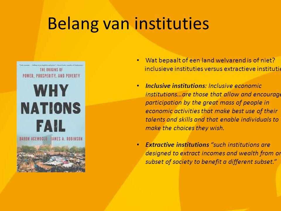 Wat bepaalt of een land welvarend is of niet? inclusieve instituties versus extractieve instituties Inclusive institutions: Inclusive economic institu