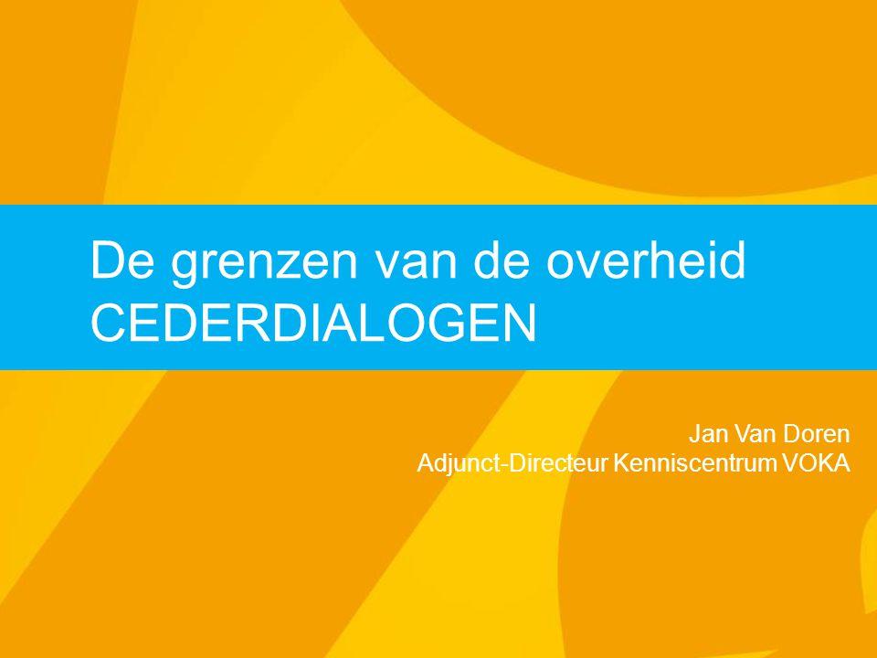 De grenzen van de overheid CEDERDIALOGEN Jan Van Doren Adjunct-Directeur Kenniscentrum VOKA