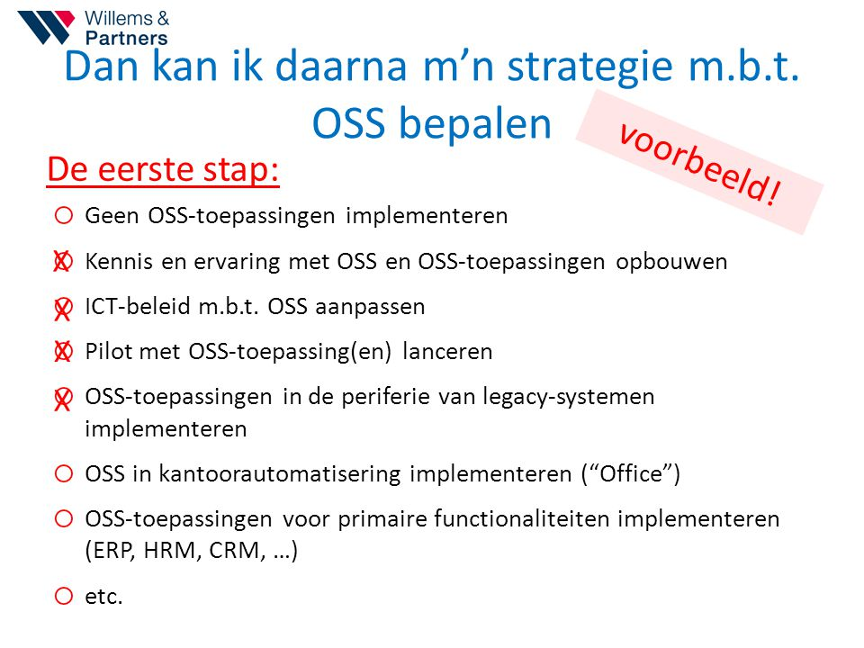 Dan kan ik daarna m'n strategie m.b.t. OSS bepalen o Geen OSS-toepassingen implementeren o Kennis en ervaring met OSS en OSS-toepassingen opbouwen o I