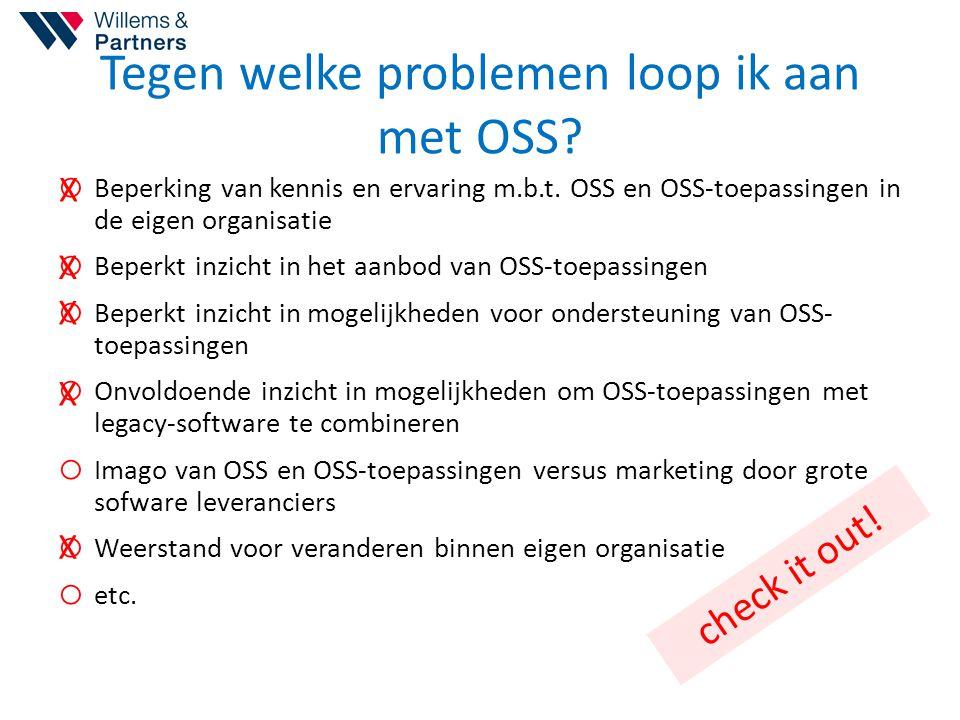 Tegen welke problemen loop ik aan met OSS? o Beperking van kennis en ervaring m.b.t. OSS en OSS-toepassingen in de eigen organisatie o Beperkt inzicht