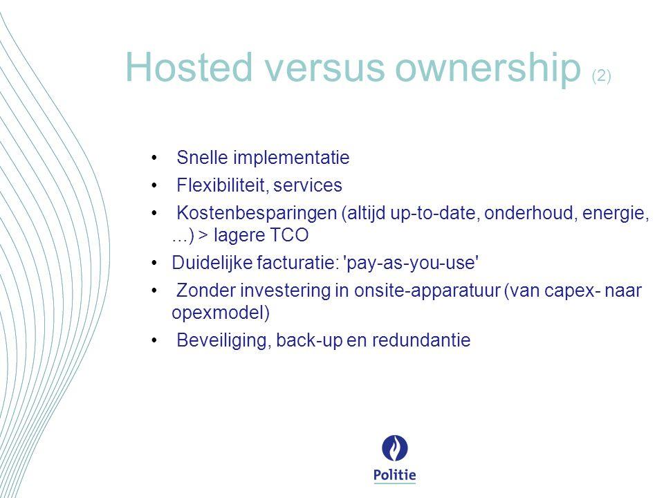 Hosted versus ownership (2) Snelle implementatie Flexibiliteit, services Kostenbesparingen (altijd up-to-date, onderhoud, energie,...) > lagere TCO Du