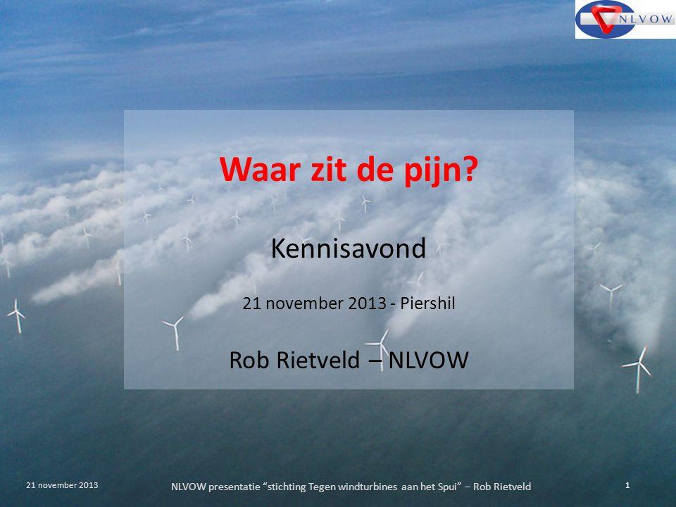 """NLVOW presentatie """"stichting Tegen windturbines aan het Spui"""" – Rob Rietveld 1 21 november 2013 Waar zit de pijn? Kennisavond 21 november 2013 - Piers"""