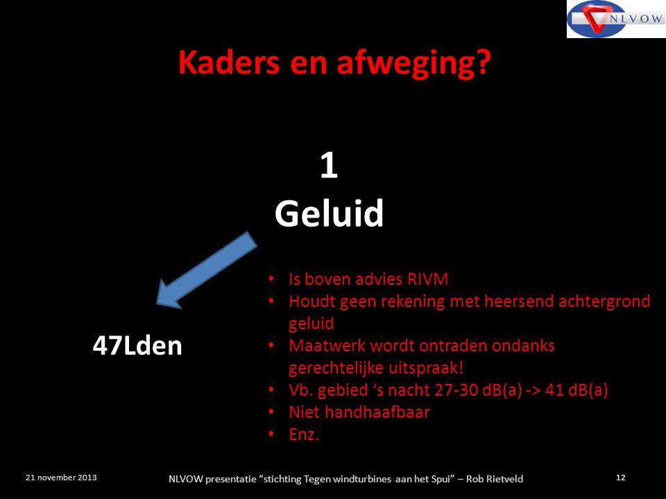 """NLVOW presentatie """"stichting Tegen windturbines aan het Spui"""" – Rob Rietveld 12 21 november 2013 1 Geluid 47Lden Is boven advies RIVM Houdt geen reken"""