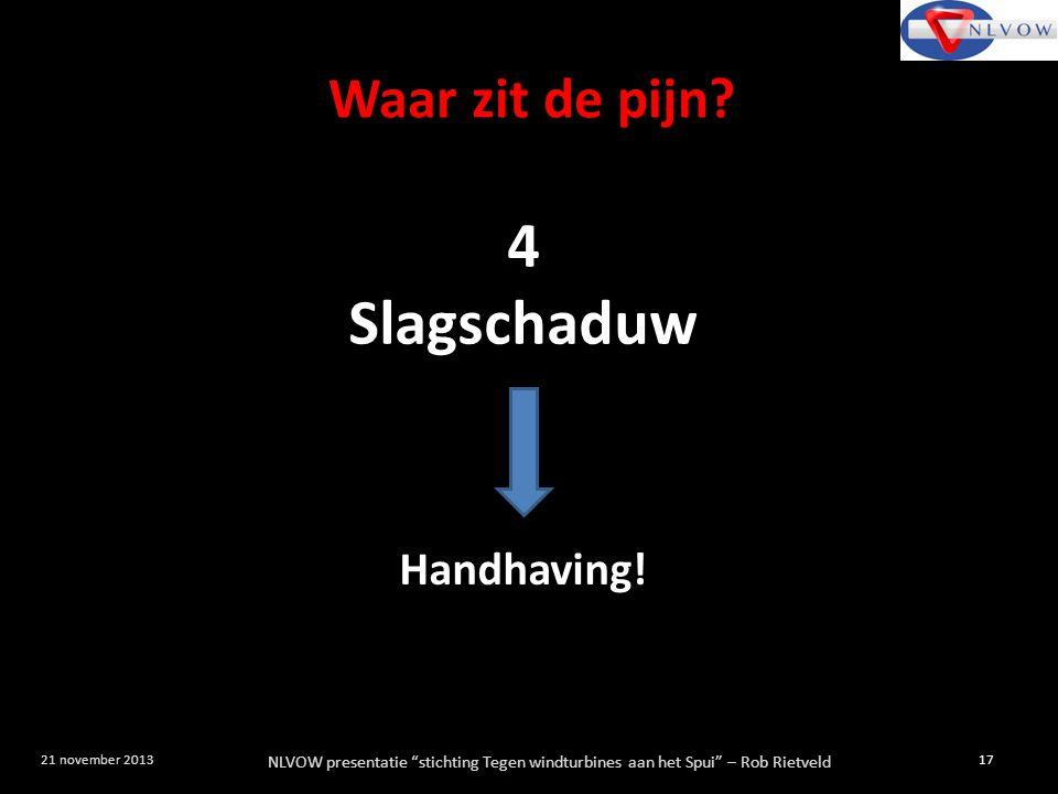 """NLVOW presentatie """"stichting Tegen windturbines aan het Spui"""" – Rob Rietveld 17 21 november 2013 4 Slagschaduw Handhaving! Waar zit de pijn?"""