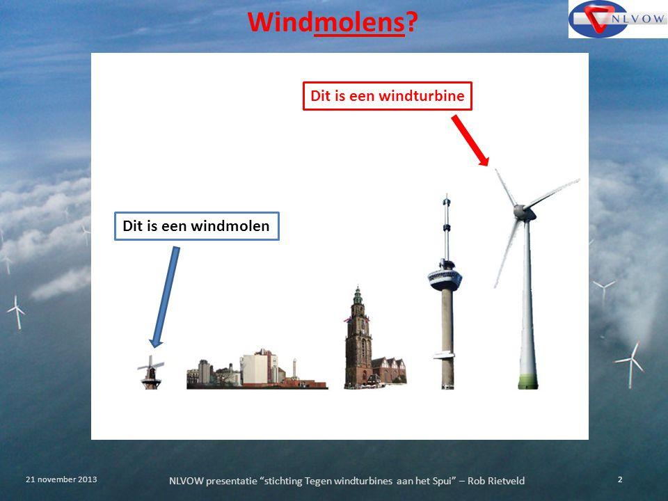"""NLVOW presentatie """"stichting Tegen windturbines aan het Spui"""" – Rob Rietveld 2 21 november 2013 Windmolens? Dit is een windmolenDit is een windturbine"""