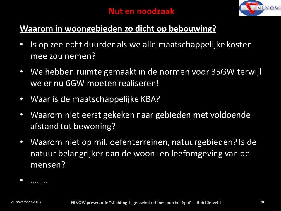 """NLVOW presentatie """"stichting Tegen windturbines aan het Spui"""" – Rob Rietveld 20 21 november 2013 Waarom in woongebieden zo dicht op bebouwing? Is op z"""