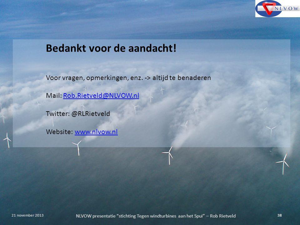 """NLVOW presentatie """"stichting Tegen windturbines aan het Spui"""" – Rob Rietveld 38 21 november 2013 Bedankt voor de aandacht! Voor vragen, opmerkingen, e"""