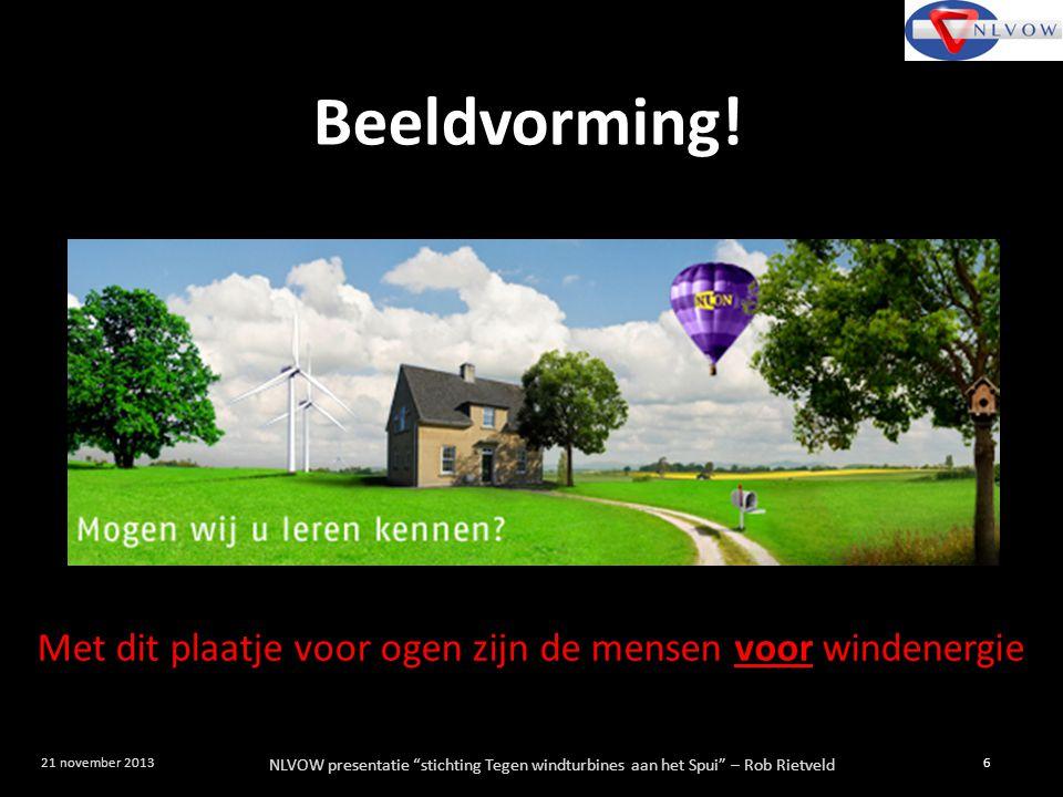 """NLVOW presentatie """"stichting Tegen windturbines aan het Spui"""" – Rob Rietveld 6 21 november 2013 Beeldvorming! Met dit plaatje voor ogen zijn de mensen"""