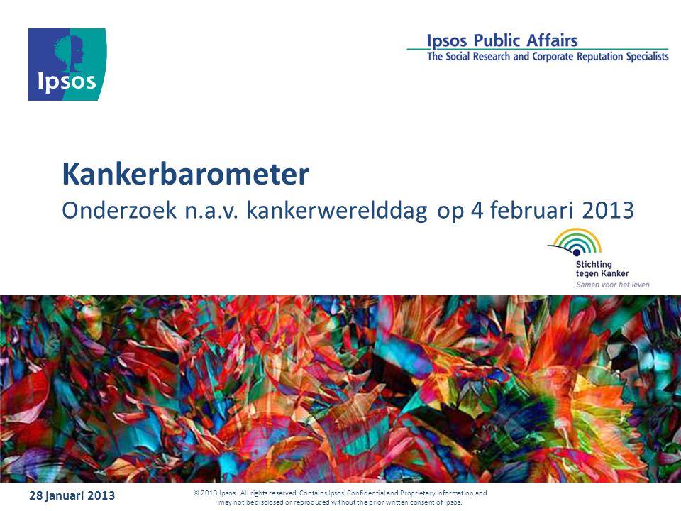 Kankerbarometer Onderzoek n.a.v. kankerwerelddag op 4 februari 2013 28 januari 2013 © 2013 Ipsos. All rights reserved. Contains Ipsos' Confidential an