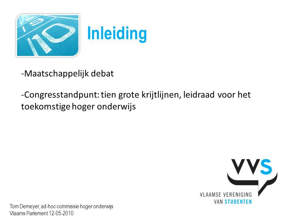 Inleiding Tom Demeyer, ad-hoc commissie hoger onderwijs Vlaams Parlement 12-05-2010 -Maatschappelijk debat -Congresstandpunt: tien grote krijtlijnen, leidraad voor het toekomstige hoger onderwijs