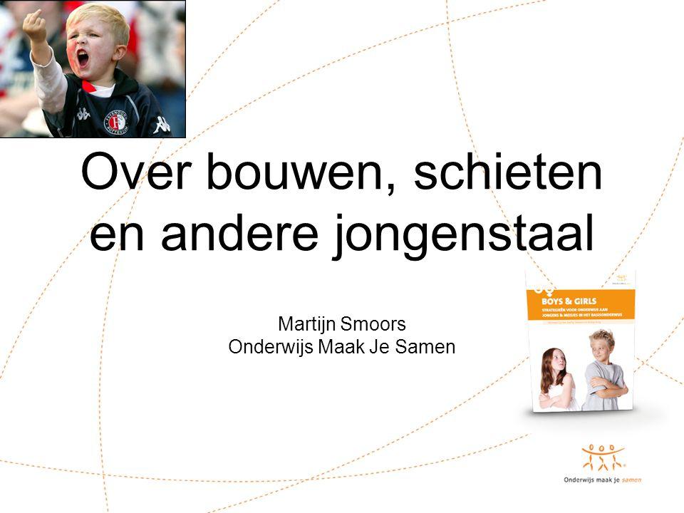 Over bouwen, schieten en andere jongenstaal Martijn Smoors Onderwijs Maak Je Samen