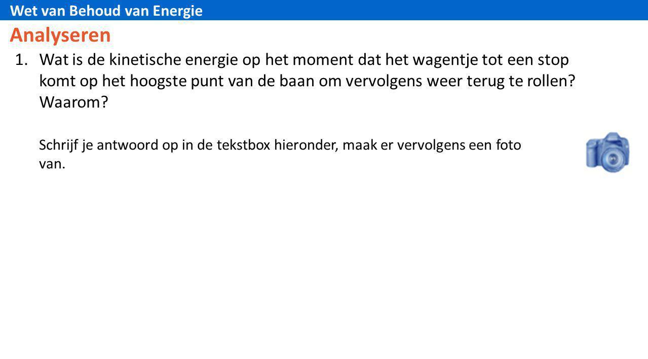 Wet van Behoud van Energie 1.Wat is de kinetische energie op het moment dat het wagentje tot een stop komt op het hoogste punt van de baan om vervolge