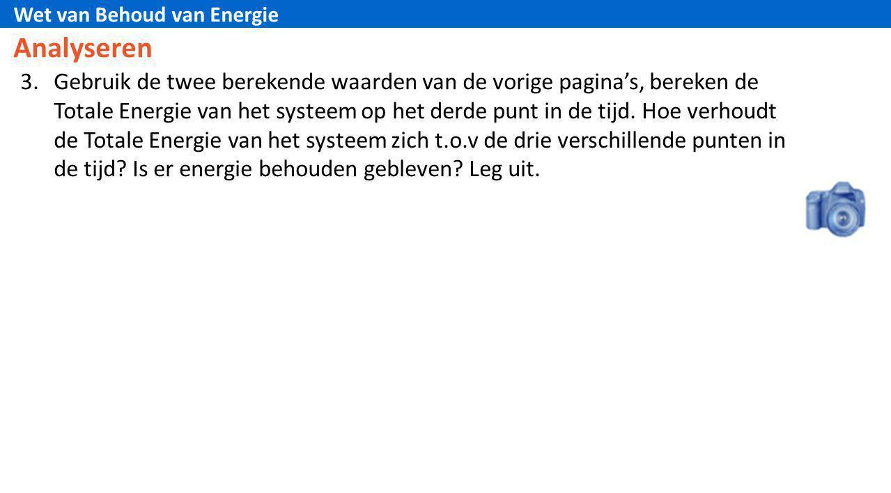 Wet van Behoud van Energie 3.Gebruik de twee berekende waarden van de vorige pagina's, bereken de Totale Energie van het systeem op het derde punt in