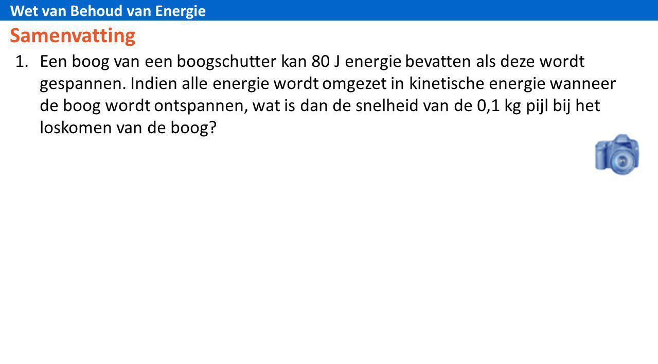 Wet van Behoud van Energie 1.Een boog van een boogschutter kan 80 J energie bevatten als deze wordt gespannen. Indien alle energie wordt omgezet in ki