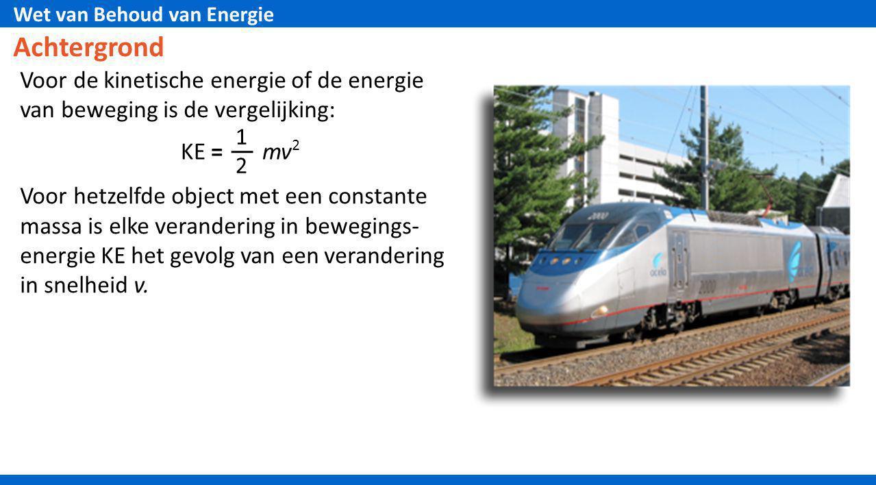 Wet van Behoud van Energie Voor de kinetische energie of de energie van beweging is de vergelijking: Voor hetzelfde object met een constante massa is