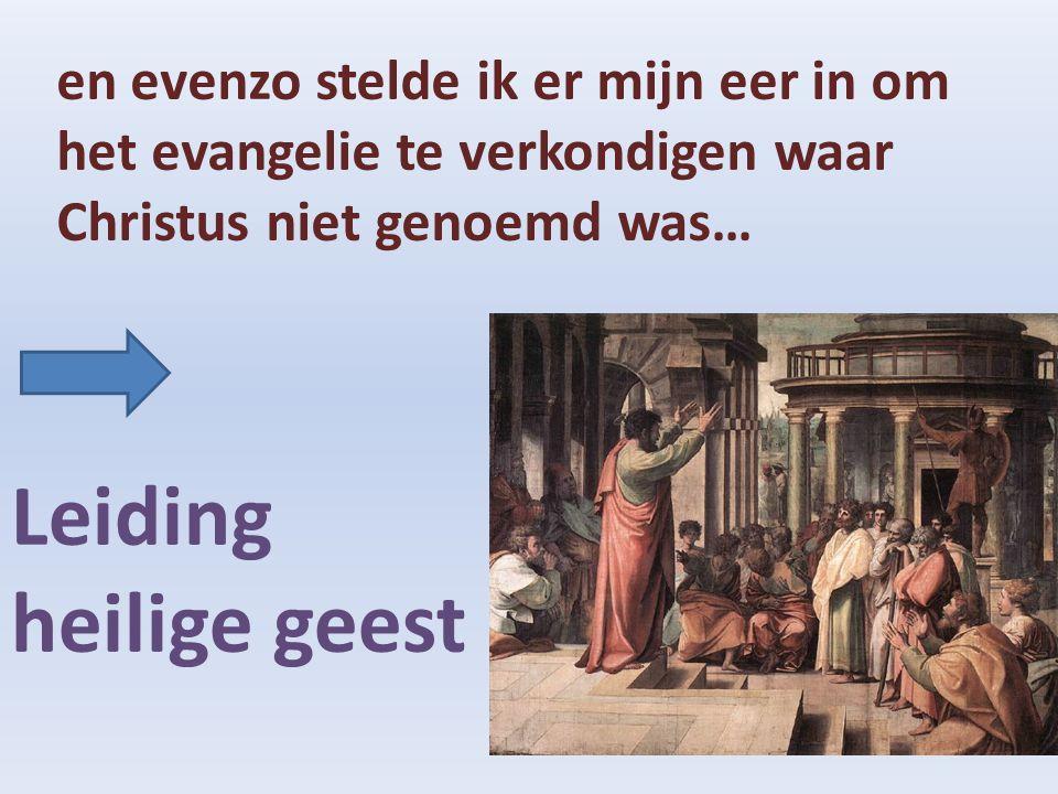 en evenzo stelde ik er mijn eer in om het evangelie te verkondigen waar Christus niet genoemd was… Leiding heilige geest