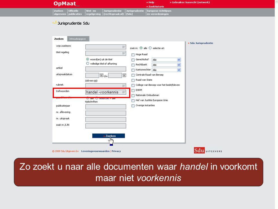 handel -voorkennis Zo zoekt u naar alle documenten waar handel in voorkomt maar niet voorkennis