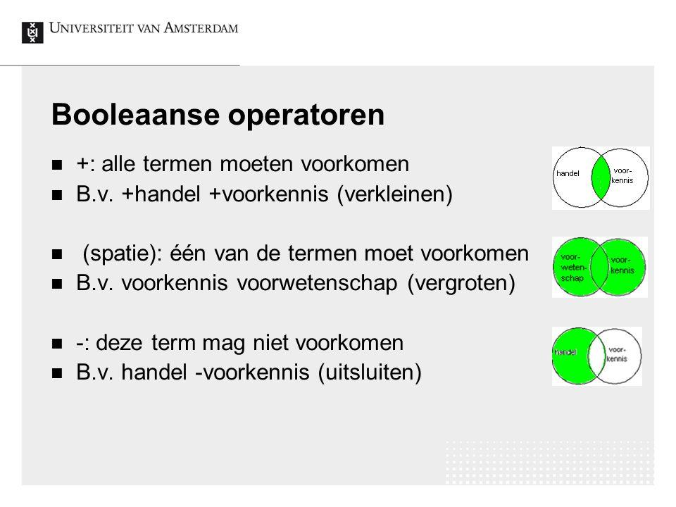 Booleaanse operatoren +: alle termen moeten voorkomen B.v.