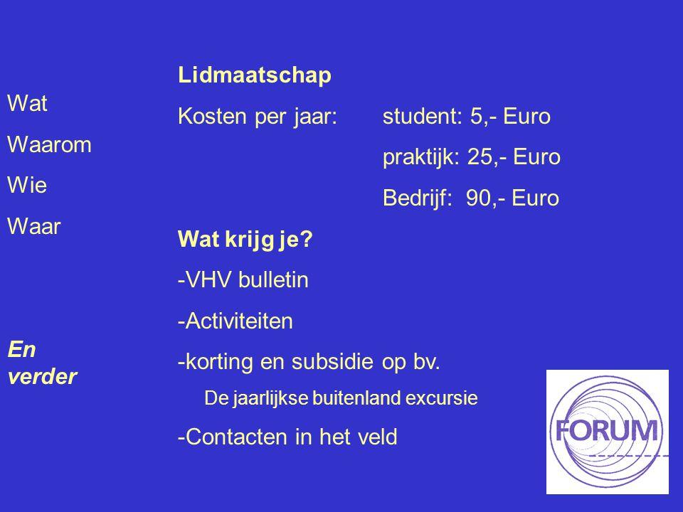Wat Waarom Wie Waar En verder Lidmaatschap Kosten per jaar: student: 5,- Euro praktijk: 25,- Euro Bedrijf: 90,- Euro Wat krijg je? -VHV bulletin -Acti