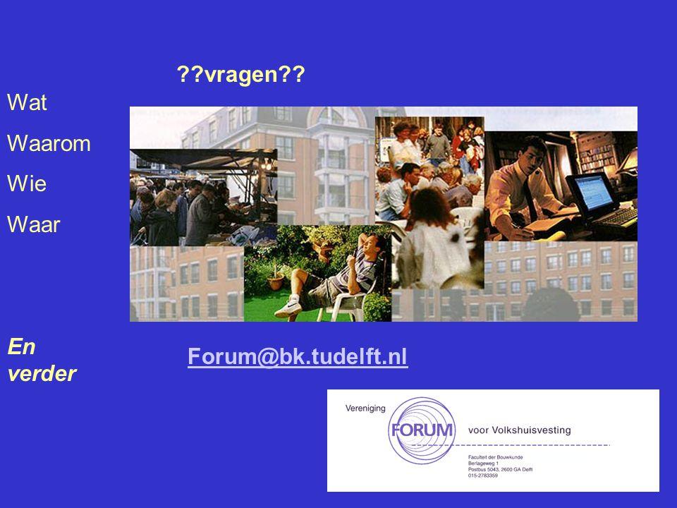 Wat Waarom Wie Waar En verder ??vragen?? Forum@bk.tudelft.nl