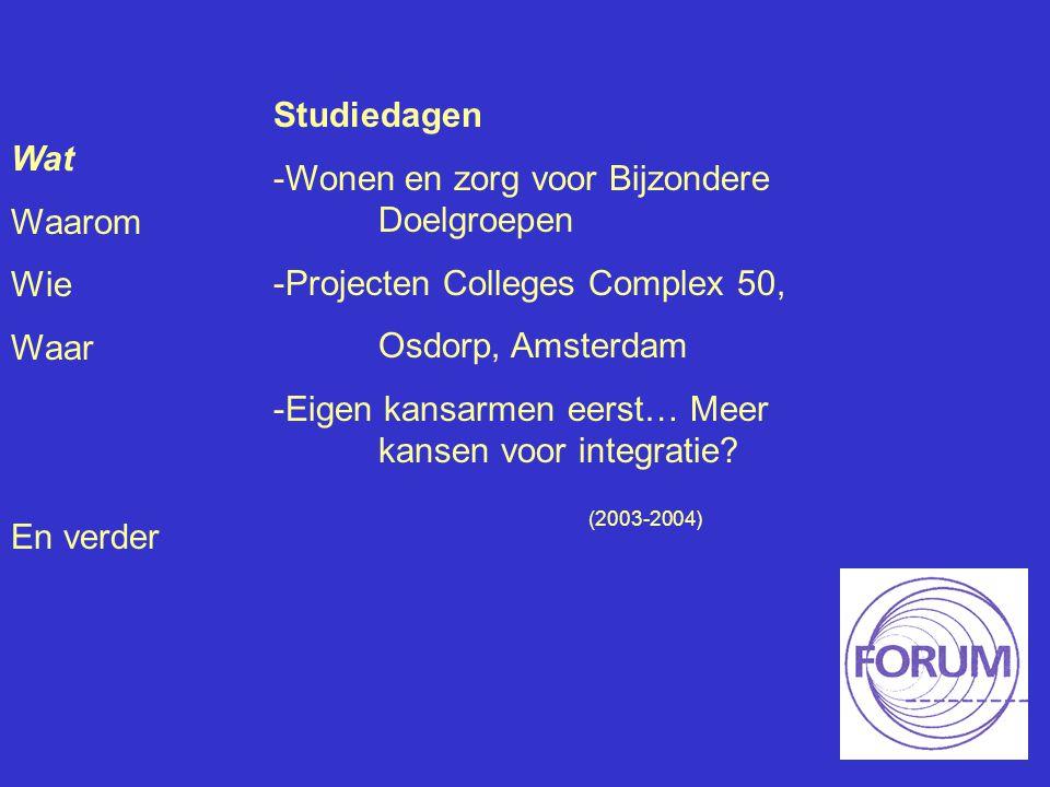 Wat Waarom Wie Waar En verder Studiedagen -Wonen en zorg voor Bijzondere Doelgroepen -Projecten Colleges Complex 50, Osdorp, Amsterdam -Eigen kansarme