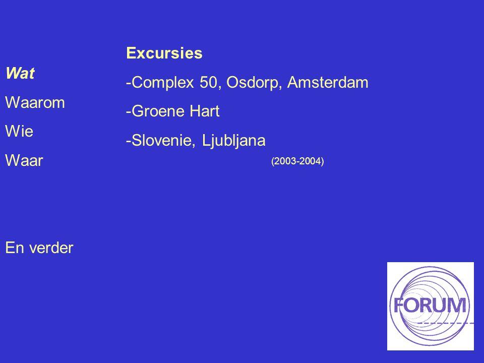 Wat Waarom Wie Waar En verder Excursies -Complex 50, Osdorp, Amsterdam -Groene Hart -Slovenie, Ljubljana (2003-2004)