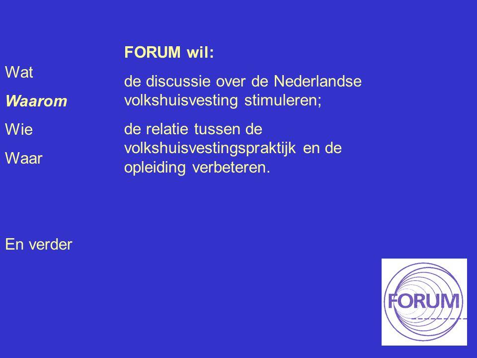 Wat Waarom Wie Waar En verder FORUM wil: de discussie over de Nederlandse volkshuisvesting stimuleren; de relatie tussen de volkshuisvestingspraktijk