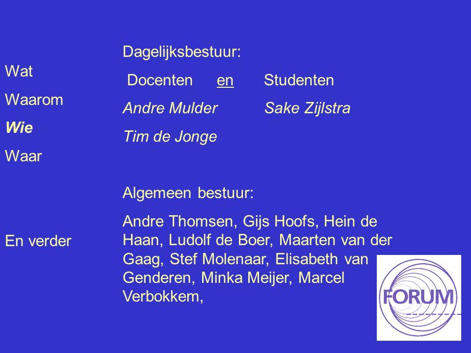 Wat Waarom Wie Waar En verder Dagelijksbestuur: Docenten en Studenten Andre MulderSake Zijlstra Tim de Jonge Algemeen bestuur: Andre Thomsen, Gijs Hoo