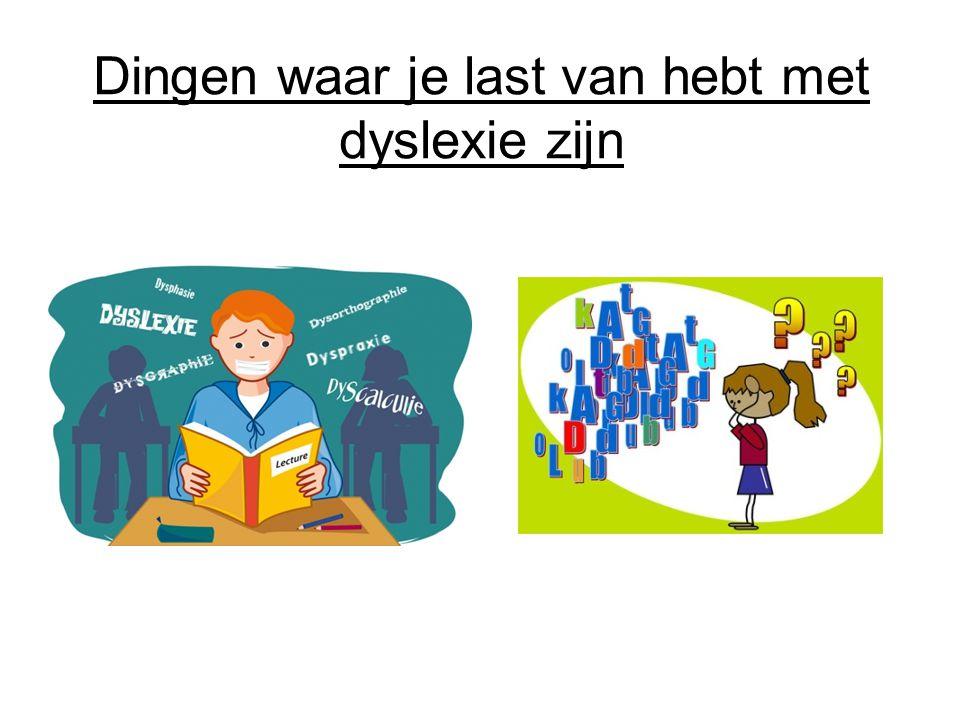 Dingen waar je last van hebt met dyslexie zijn