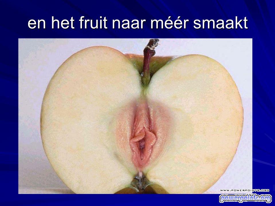 en het fruit naar méér smaakt