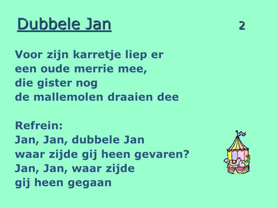 Dubbele Jan 3 Boven erop daar stond zijn oude tingeldoos, Die speelde schoner dan de meeste radio s Refrein: Jan, Jan, dubbele Jan waar zijde gij heen gevaren.