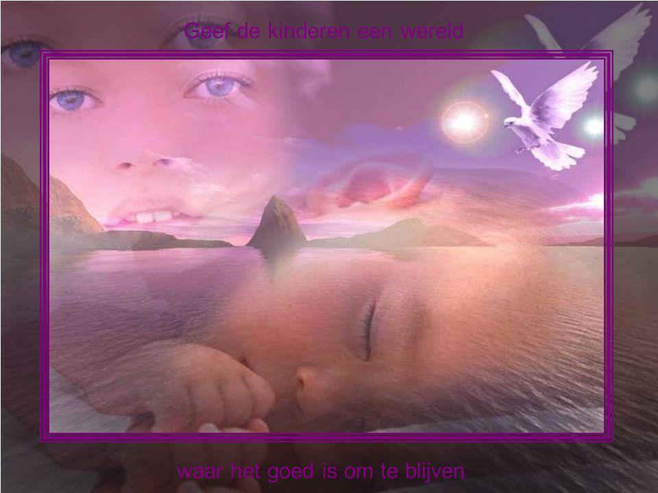 Geef de kinderen een wereld waar het goed is om te blijven