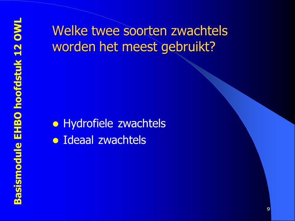 Basismodule EHBO hoofdstuk 12 OWL 9 Welke twee soorten zwachtels worden het meest gebruikt? Hydrofiele zwachtels Ideaal zwachtels