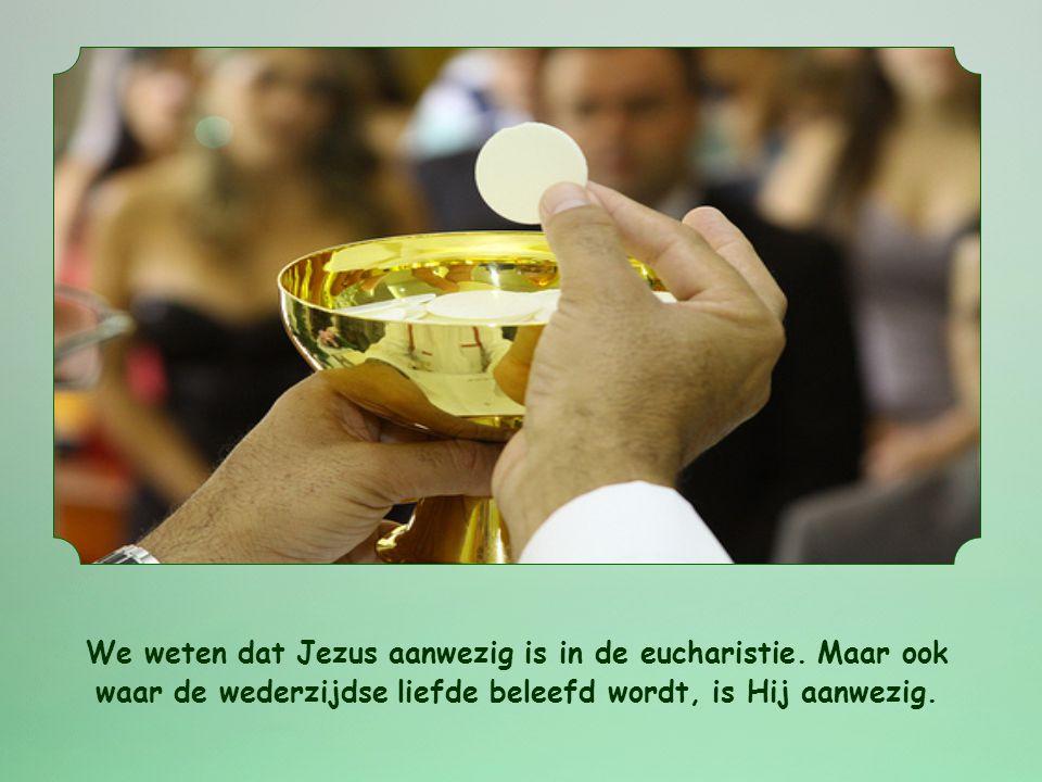 We weten dat Jezus aanwezig is in de eucharistie.