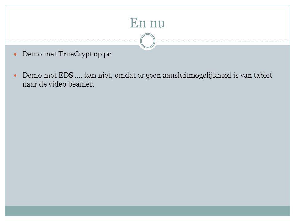 En nu Demo met TrueCrypt op pc Demo met EDS ….