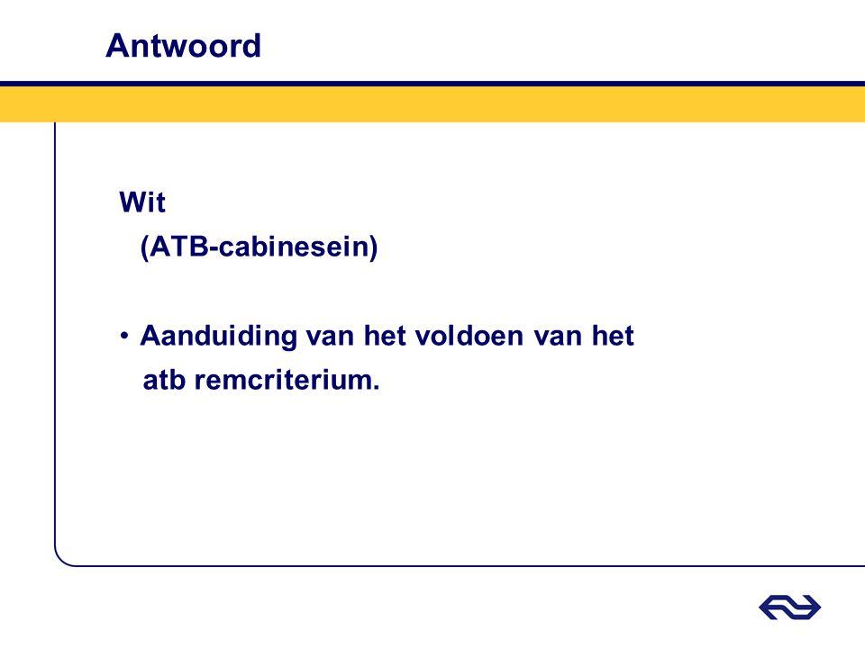 Antwoord Wit (ATB-cabinesein) Aanduiding van het voldoen van het atb remcriterium.