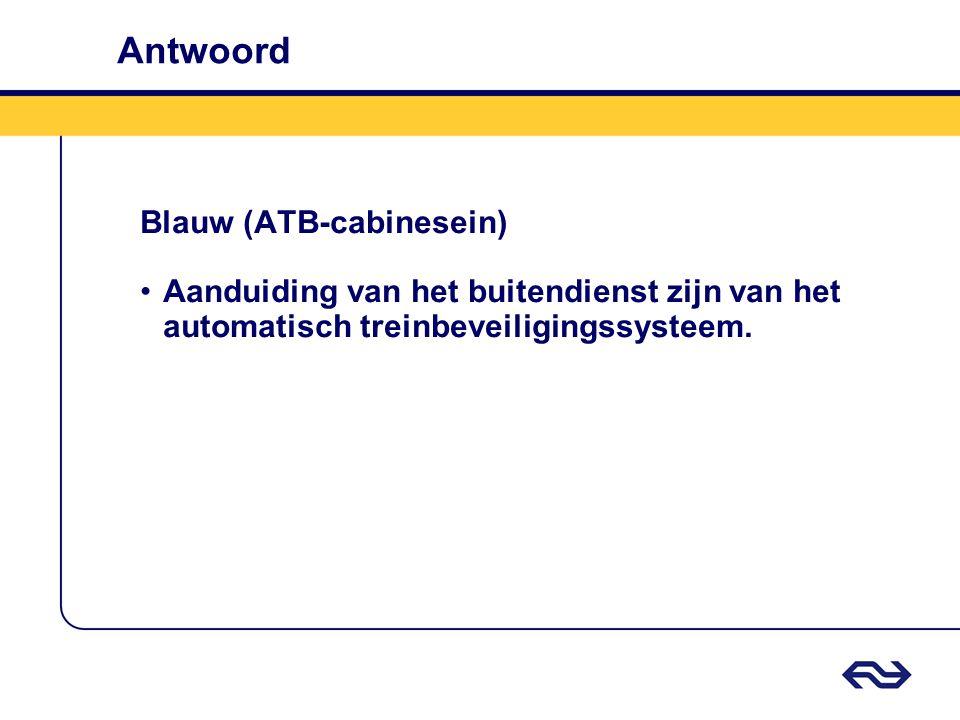 Antwoord Blauw (ATB-cabinesein) Aanduiding van het buitendienst zijn van het automatisch treinbeveiligingssysteem.