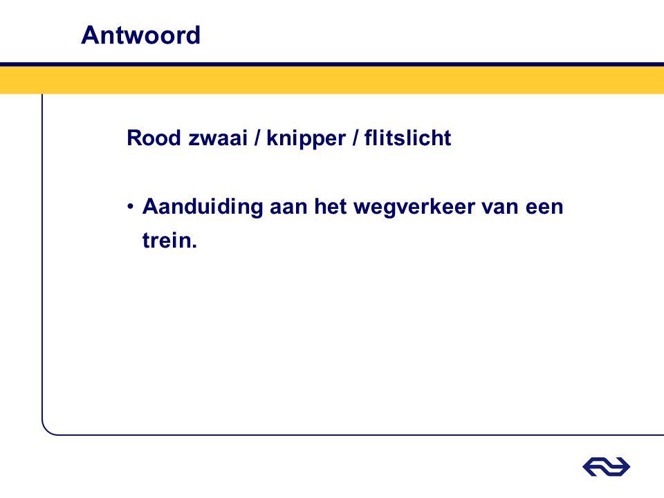 Antwoord Rood zwaai / knipper / flitslicht Aanduiding aan het wegverkeer van een trein.