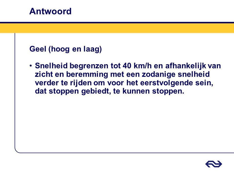 Antwoord Geel (hoog en laag) Snelheid begrenzen tot 40 km/h en afhankelijk van zicht en beremming met een zodanige snelheid verder te rijden om voor h