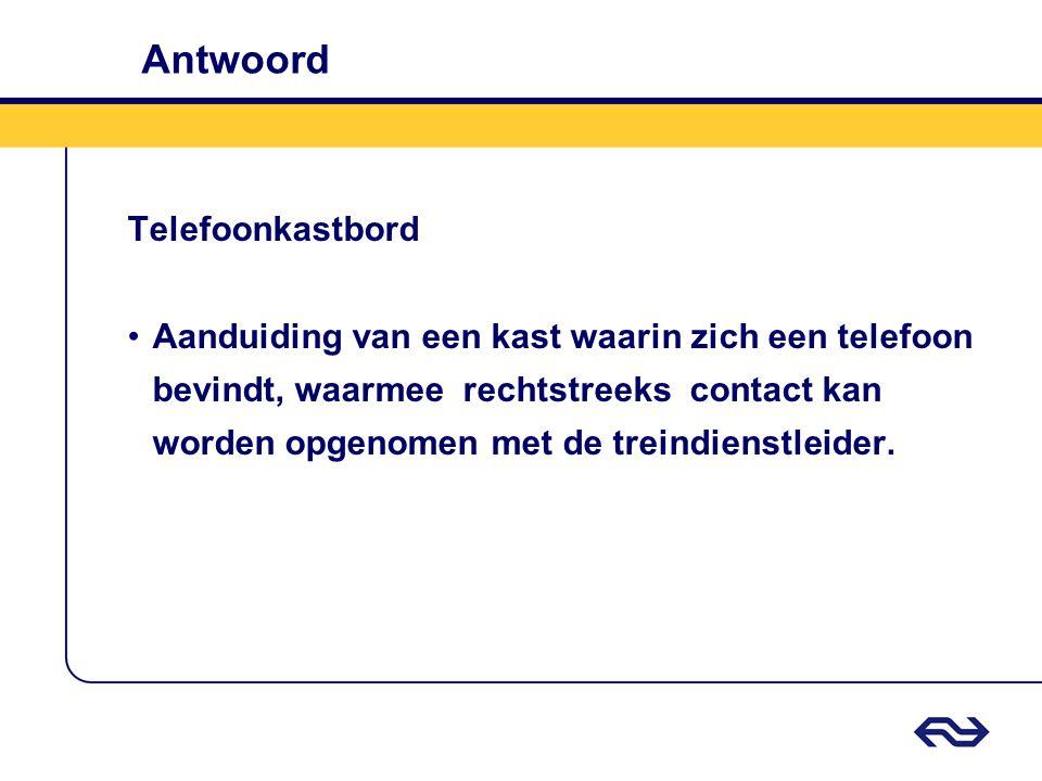 Antwoord Telefoonkastbord Aanduiding van een kast waarin zich een telefoon bevindt, waarmee rechtstreeks contact kan worden opgenomen met de treindien