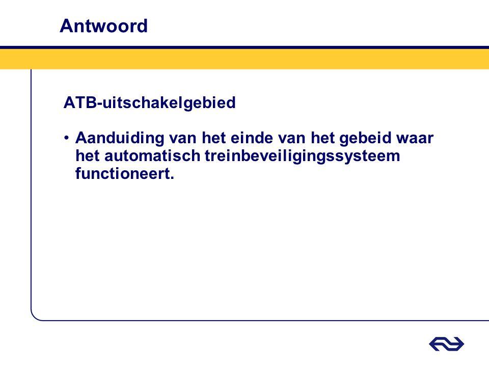 Antwoord ATB-uitschakelgebied Aanduiding van het einde van het gebeid waar het automatisch treinbeveiligingssysteem functioneert.