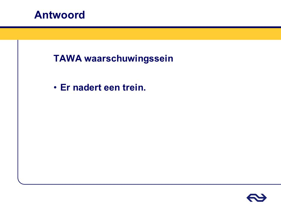 Antwoord TAWA waarschuwingssein Er nadert een trein.