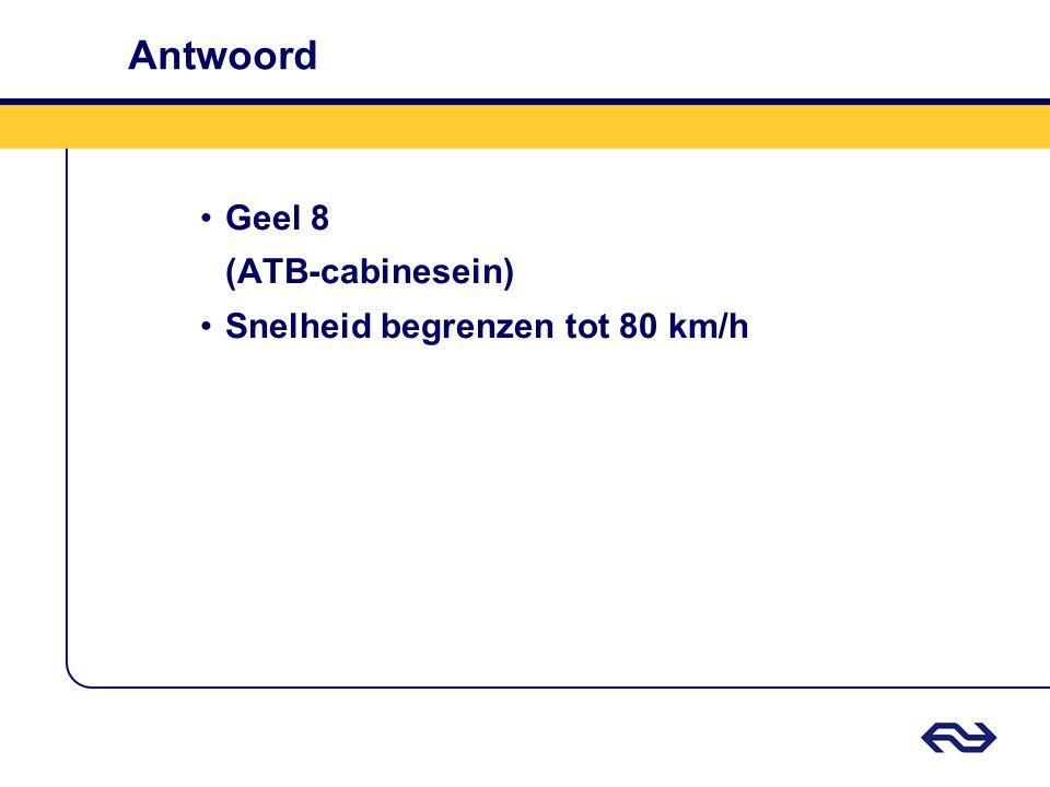 Antwoord Geel 8 (ATB-cabinesein) Snelheid begrenzen tot 80 km/h