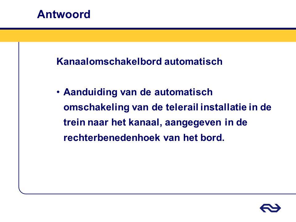 Antwoord Kanaalomschakelbord automatisch Aanduiding van de automatisch omschakeling van de telerail installatie in de trein naar het kanaal, aangegeve