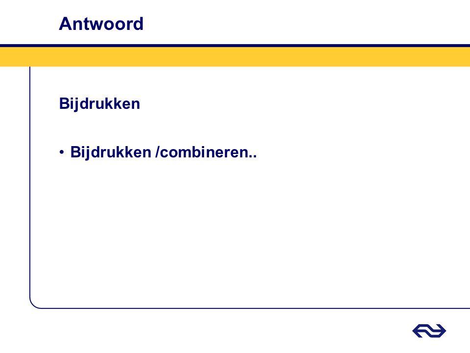 Antwoord Bijdrukken Bijdrukken /combineren..